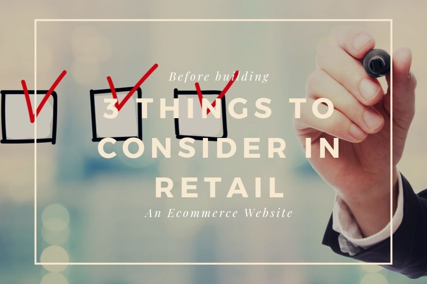 3 Things Retail Stores Need to Consider Before Building an Ecommerce Website